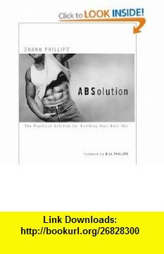 ABSolution The Practical Solution for Building Your Best Abs (9780972018401) Shawn Phillips, Bill Phillips , ISBN-10: 0972018409  , ISBN-13: 978-0972018401 ,  , tutorials , pdf , ebook , torrent , downloads , rapidshare , filesonic , hotfile , megaupload , fileserve