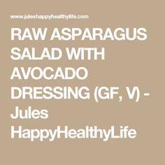 RAW ASPARAGUS SALAD WITH AVOCADO DRESSING (GF, V) - Jules HappyHealthyLife