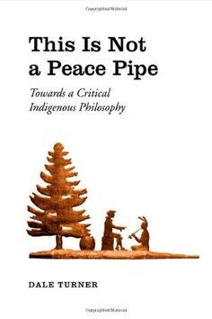 This Is Not a Peace Pipe: Towards a Critical Indigenous P... https://www.amazon.com/dp/0802037925/ref=cm_sw_r_pi_dp_x_JqlRxbNZB4DDF