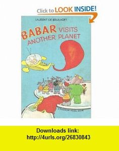 Babar Visits Another Planet (9780394824291) Laurent De Brunhoff , ISBN-10: 0394824296  , ISBN-13: 978-0394824291 ,  , tutorials , pdf , ebook , torrent , downloads , rapidshare , filesonic , hotfile , megaupload , fileserve