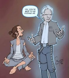 I so wish this would happen! Then I'd be so happy! But I'm pretty sure Han would have to be force sensitive to become a ghost... but if he was?!! :D<< Rey's adorable face!!