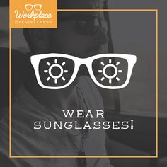 5fdfe97fa2 UV RAYS ARE THE NO. 1 DANGER to your eyes if you work outside! Wear  sunglasses with 100% UVA UVB protection.