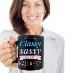 Classy Sassy and a Bit Bad Assy - Funny Coffee Mug  *11oz Mug  *Same Print on each side  *Dishwasher and microwave safe Ceramic Mug  *Your Coffee Cup will be Printed and shipped from the USA  *The highest quality printing possible is used. Your Ceramic Mug will never fade no matter how many times you wash it.  ***** sassy, classy, bad assy, funny mug, gift mugs, coffee mugs for women