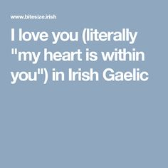 """I love you (literally """"my heart is within you"""") in Irish Gaelic"""