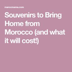 Souvenirs to Bring Home from Morocco (and what it will cost!)