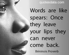 Words are like spears: Once they leave your lips they can never come back. Spiritual Quotes, Wisdom Quotes, Positive Quotes, Life Quotes, Quotes Quotes, Popular Proverbs, Katy Perry Quotes, Africa Quotes, African American Quotes