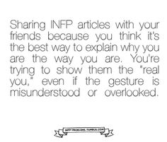 Make a resume of your personality and character through INFP articles and hand them to people who want to know you. Avoid social interaction and the risk of rejection. Brilliant!