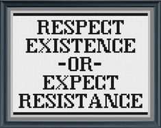 Respect Existence or Expect Resistance cross stitch pattern
