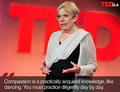 """""""Compassion is a practically acquired knowledge, like dancing. You must practice diligently day by day."""" -- Karen Armstrong TED Prize http://bookbuddies3.blogspot.com/2014/01/twelve-steps-to-compassionate-life-by.html"""