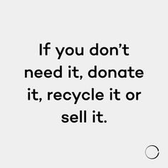 Minimalism Life If you dont need it donate it recycle it or Infp, Minimalist Quotes, Minimalist Lifestyle, Consumerism, Simple Living, Minimal Living, Fashion Quotes, Sustainable Fashion, Sustainable Living