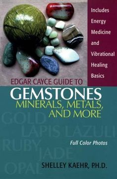 Edgar Cayce Guide to Gemstones, Minerals, Metals, and More by Shelley, Ph.D. Kaehr /  It is a direct link to Cayce's work and the recommendations mentioned and suggested by him. Each gem, stone or metal is examined in depth including a history, the uses Cayce recommended, along with a Cayce reading that contains that material.