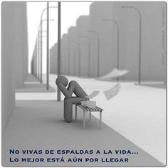 """""""No vivas de espaldas a la vida... Lo mejor está aún por llegar"""". (David F.) http://alejandrodavidfo.blogspot.com"""