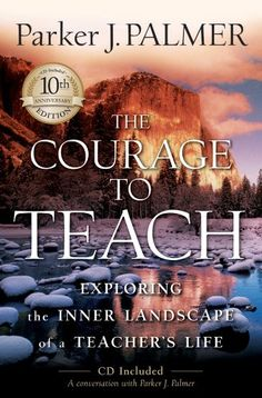 The Courage To Teach: Exploring The Inner Landscape Of A Teacheru0027s Life    Kindle Edition