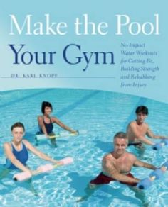 Make the pool your gym : no-impact water workouts for getting fit, building strength and rehabbing from injury (Book, [Union College] Union College, News Health, Burn Calories, Trauma, Water Workouts, Strength, Exercise, Activities, Resolutions