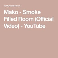 Mako - Smoke Filled Room (Official Video) - YouTube
