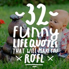 Here are 32 hilarious life quotes that will put a smile on your face and force a chuckle. A good laugh is always a great way to relieve stress during the day!