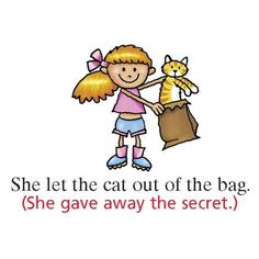 Idioms : She let the cat out of the bag. English Phrases, English Words, English Grammar, Teaching English, English Language, English Writing, Language Arts, English Tips, English Fun