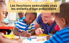 Les fonctions exécutives chez les enfants d'âge préscolaire - http://rire.ctreq.qc.ca/2016/10/fonctions-executives-prescolaire/