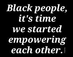 ‪Black people, it's time we started empowering each other‬ Black History Quotes, Black History Facts, Unity Quotes, By Any Means Necessary, Knowledge And Wisdom, Power To The People, Black Pride, My Black Is Beautiful, Black People