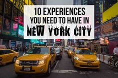 Here are 10 experiences you need to have in New York City during your next visit.