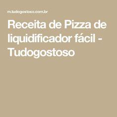 Receita de Pizza de liquidificador fácil - Tudogostoso