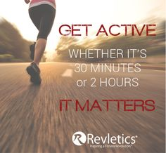 Get Active. Whether It's 30 Minutes or 2 Hours. It Matters.