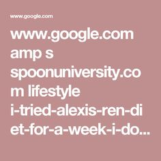 www.google.com amp s spoonuniversity.com lifestyle i-tried-alexis-ren-diet-for-a-week-i-don-t-think-i-will-ever-again amp