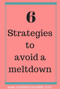 6 Strategies to avoid meltdowns - One Determined Life