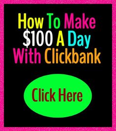 How To Make  $100 A Day With Clickbank
