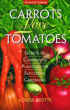"""Carrots Love Tomatoes"" by Louise Riotte-Store.underwoodgardens.com.  This book talks about how to use plants to provide protection from pests and beneficial relationships.  (I think veggies in containers are more forgiving in most cases, this is one book I need to add to my research list!  Cathy T)"