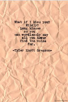 What if I kiss you wildly?Typewriter Series by Tyler Knott Gregson Jack Kerouac, Pretty Words, Beautiful Words, Beautiful Life, Romance, Quotes To Live By, Me Quotes, Poetry Quotes, Kiss Quotes