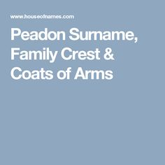 Peadon Surname, Family Crest & Coats of Arms