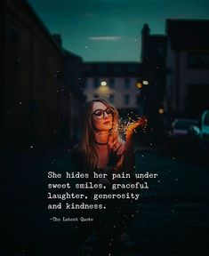 Image may contain: 1 person, text that says 'She hides her pain under sweet smiles, graceful laughter, generosity and kindness. The Latest Quote' Girly Attitude Quotes, Girly Quotes, Pretty Quotes, Amazing Quotes, Smile Quotes, True Quotes, Qoutes, Breakup Quotes, Bff Quotes