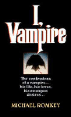 I, Vampire: The Confessions of a Vampire - His Life, His Loves, His Strangest Desires ...    Book 1 of Four. Fun twist on vampires.