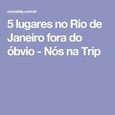 5 lugares no Rio de Janeiro fora do óbvio - Nós na Trip
