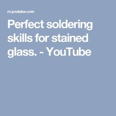 Perfect soldering skills for stained glass. - YouTube