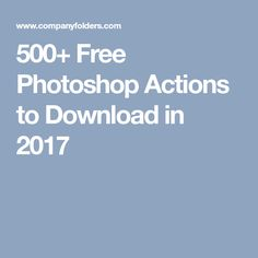500+ Free Photoshop Actions to Download in 2017