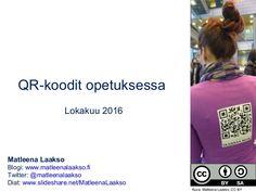 QR-koodit opetuksessa Lokakuu 2016 Matleena Laakso Blogi: www.matleenalaakso.fi Twitter: @matleenalaakso Diat: www.slidesh...