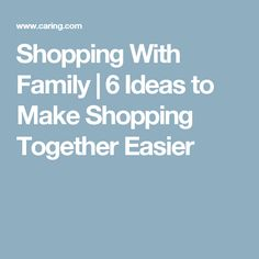 Shopping With Family | 6 Ideas to Make Shopping Together Easier