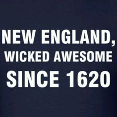 No doubt! lol New England wicked awesome and had to share New England States, New England Homes, New England Patriots, Boston Sports, Boston Strong, Down South, New Hampshire, Rhode Island, Cape Cod