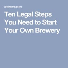 Ten Legal Steps You Need to Start Your Own Brewery