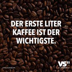 Visual Statements® Der erste Liter Kaffee ist der wichtigste. Sprüche/ Zitate/ Quotes/ Spaß/ witzig/ lustig/ Fun