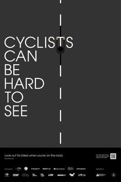 Cyclists can be hard to see Share the Road campaign. Email at info@life-cycle.co for the hi-res posters.