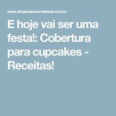 E hoje vai ser uma festa!: Cobertura para cupcakes - Receitas!