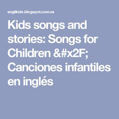 Kids songs and stories: Songs for Children / Canciones infantiles en inglés
