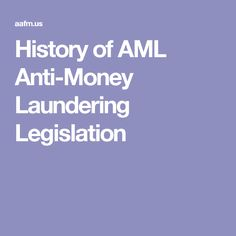 History of AML Anti-Money Laundering Legislation Financial Analyst, Financial Planner, Money Laundering, Investing, Education, History, Law, Business, Board
