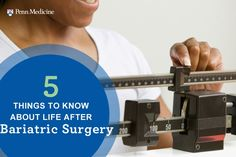 5 Things You Need to Know About Life After Bariatric Surgery   Penn Metabolic and Bariatric Surgery Update   Penn Medicine