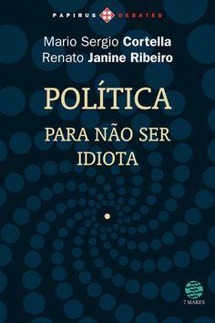Download livro Politica Para Nao Ser Idiota - Marcio Sergio Cortella em Epub, mobi e PDF