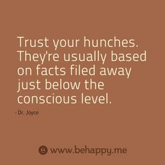 Trust your hunches.  They're usually based on facts filed away just below the conscious level