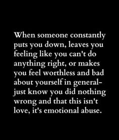 When someone constantly puts you down, leaves you feeling like you can't do anything right, or makes you feel worthless and bad about yourself in general- just know you did nothing wrong and that this isn't love, it's emotional abuse. Toxic Quotes, Toxic Family Quotes, Toxic People Quotes, Mean Family Quotes, Negative People Quotes Families, Hurting People Quotes, The Words, Quotes Fighting, Toxic Relationships